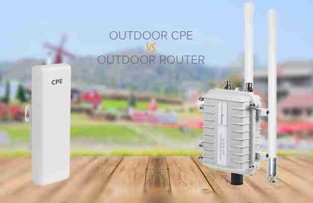 Outdoor Router VS Outdoor CPE - Which One is the Best?